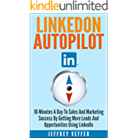 LinkedOn Autopilot: 10-Minutes a Day to Sales and Marketing Success by Getting More Leads and Opportunities Using LinkedIn (English Edition)