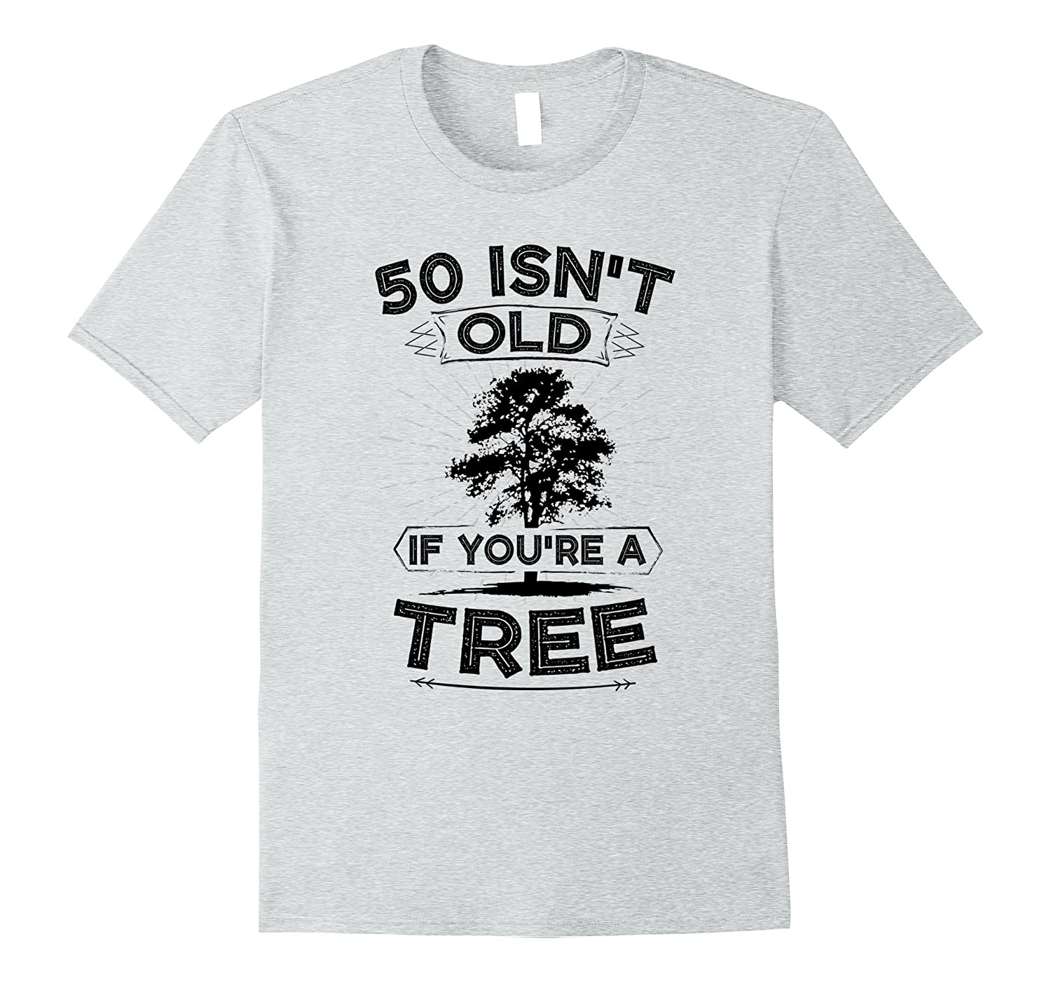 Funny 50th Birthday Joke Shirt 50 Isnt Old If Youre A Tree CL