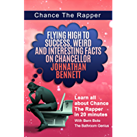 Chance The Rapper: Flying High to Success, Weird and Interesting Facts on Chancellor Johnathan Bennett! (English Edition…