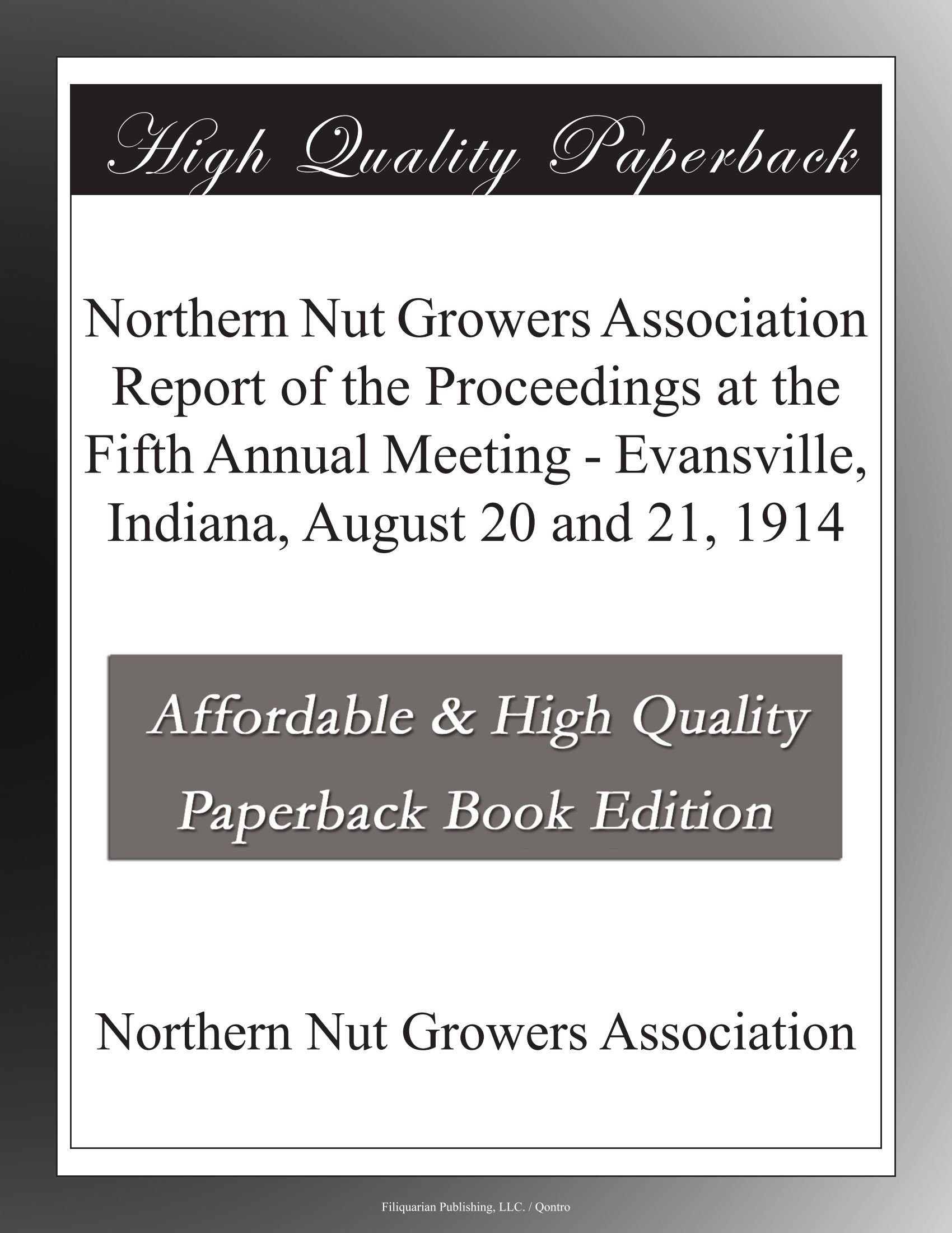 Download Northern Nut Growers Association Report of the Proceedings at the Fifth Annual Meeting - Evansville, Indiana, August 20 and 21, 1914 ebook