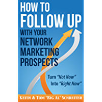 How to Follow Up With Your Network Marketing Prospects: Turn Not Now Into Right Now! (MLM & Network Marketing Book 4)