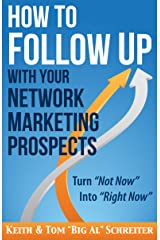How to Follow Up With Your Network Marketing Prospects: Turn Not Now Into Right Now! (MLM & Network Marketing Book 4) Kindle Edition