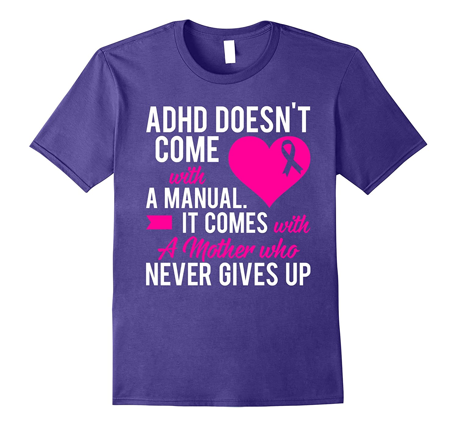 ADHD Doesn't Come With A Manual It Comes With A Mother Shirt-T-Shirt