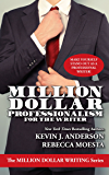 Million Dollar Professionalism for the Writer (Million Dollar Writing Series)