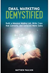 Email Marketing Demystified: Build a Massive Mailing List, Write Copy that Converts and Generate More Sales (Internet Business Series) Kindle Edition