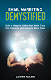 Email Marketing Demystified: Build a Massive Mailing List, Write Copy that Converts and Generate More Sales (Internet Business Series)