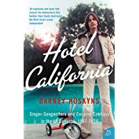 Hotel California: Singer-songwriters and Cocaine Cowboys in the L.A. Canyons 1967–1976: Singer-songwriters and Cocaine Cowboys in the L.A. Canyons 1967-1976 (English Edition)