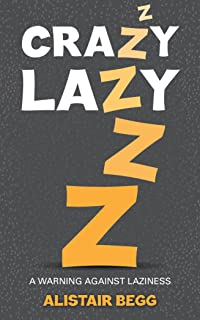 Made for his pleasure ten benchmarks of a vital faith alistair crazy lazy a warning against laziness fandeluxe Gallery