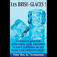 Les BRISE-GLACES !: Comment Amener N'importe Quel Prospect à Vous Supplier de Lui Faire une Présentation ! (French Edition)