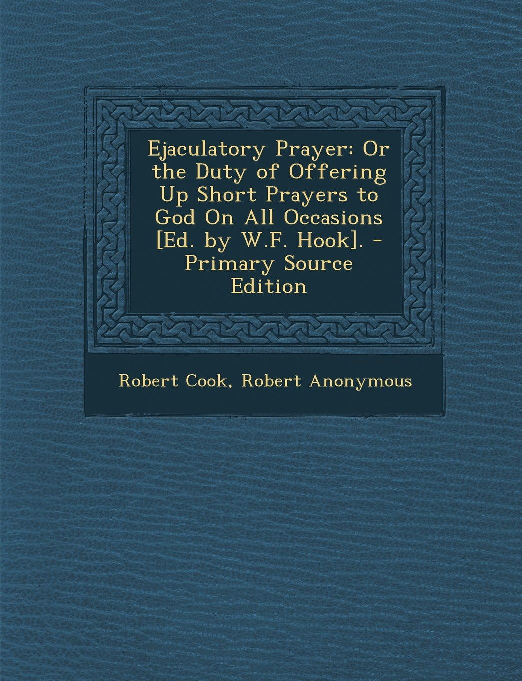 Ejaculatory Prayer: Or the Duty of Offering Up Short Prayers