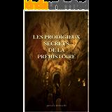 LES PRODIGIEUX SECRETS DE LA PRÉHISTOIRE: ARNAUD DEMAURY (French Edition)