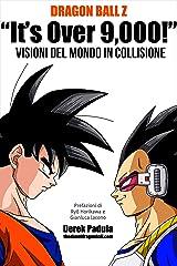 """Dragon Ball Z """"It's Over 9,000!"""" Visioni del mondo in collisione (Italian Edition) Kindle Edition"""