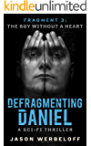 Defragmenting Daniel: The Boy Without a Heart: A Sci-Fi Thriller (The Defragmenting Daniel Trilogy Book 3)