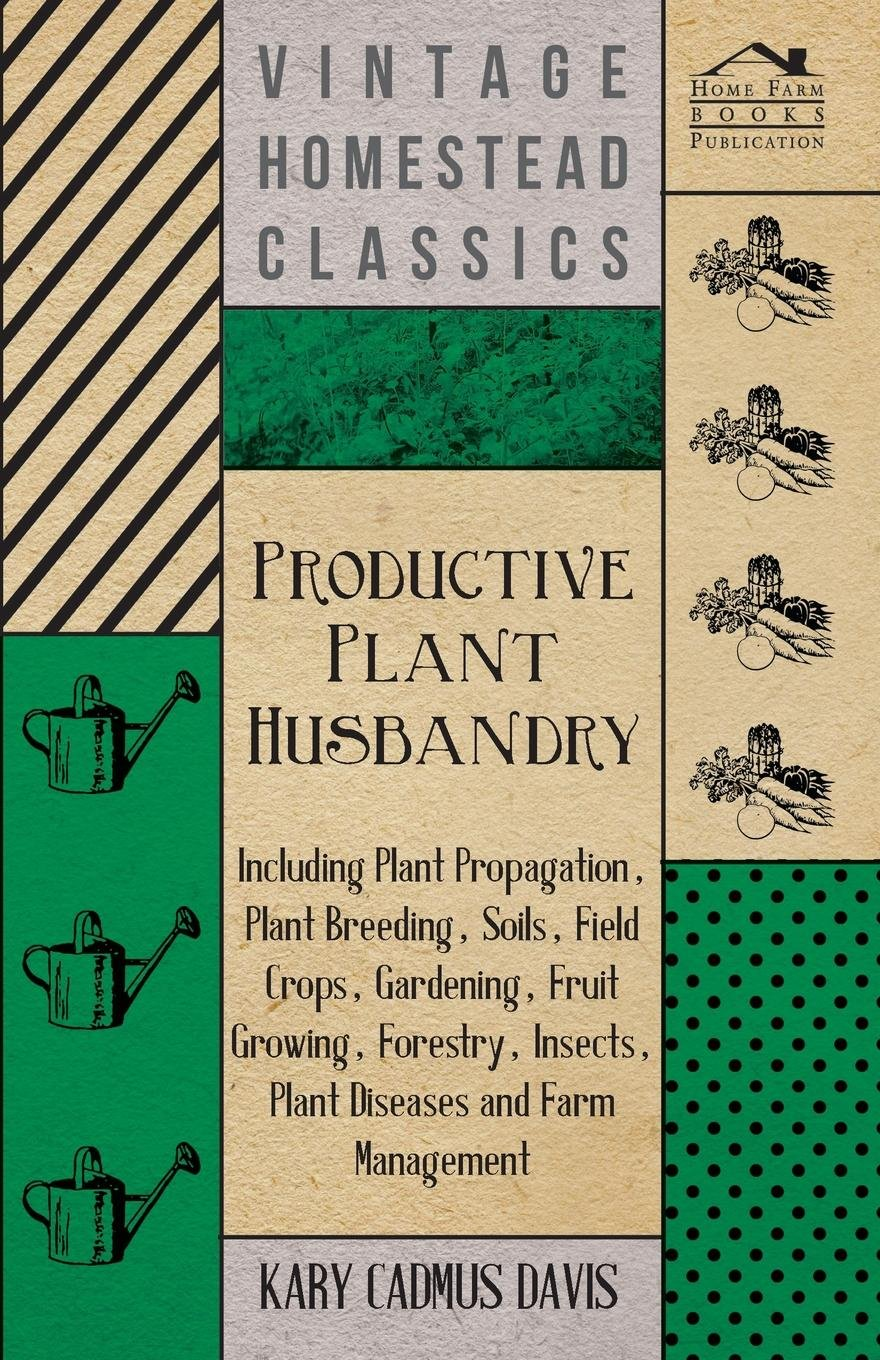 Productive Plant Husbandry - Including Plant Propagation, Plant