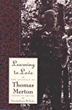 Learning To Love: Exploring Solitude and Freedom (The Journals of Thomas Merton)