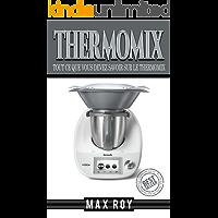 Thermomix: Tout Ce Que Vous Devez Savoir Sur Le Thermomix (Thermomix, Recettes, Santé, Nutrition, Blender) (French Edition)
