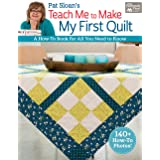 Pat Sloan's Teach Me to Make My First Quilt: A How-to-Book for All You Need to Know