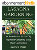 Lasagna Gardening: An Introduction To No-Dig Vegetable Gardening Using Sheet Composting (English Edition)