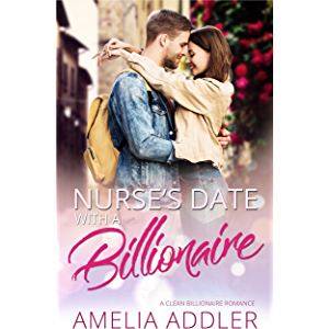 Nurse's Date with a Billionaire: A clean billionaire romance (Billionaire Date Book 1)