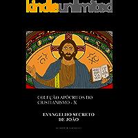 Evangelho Secreto de João (Coleção Apócrifos do Cristianismo Livro 10)