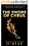 The Sword of Cyrus: A Thriller (A Rossler Foundation Mystery Book 4)