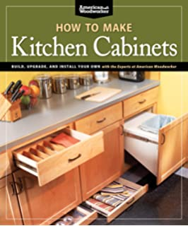 How To Make Kitchen Cabinets (Best Of American Woodworker): Build, Upgrade,