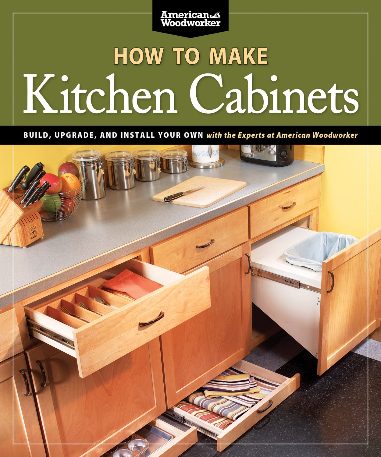 How To Make Kitchen Cabinets Build Upgrade And Install Your Own With The Experts At American Woodworker Fox Chapel Publishing Johnson Randy 0858924002705 Amazon Com Books
