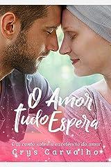O Amor Tudo Espera: Um conto sobre a excelência do amor! (Amor Excelente Livro 3) eBook Kindle