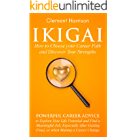 Ikigai, How to Choose your Career Path and Discover Your Strengths: Powerful Career Advice to Find a Meaningful Job…