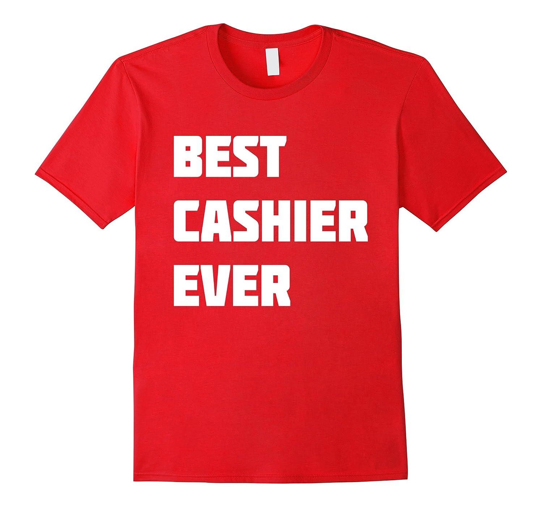 Best Cashier Ever  Funny Novelty T-Shirt-TD