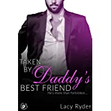 Taken by Daddy's Best Friend: He's more than forbidden... (Daddy's Billionaire Best Friend Book 1)