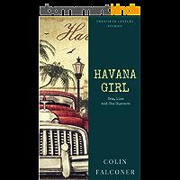 Havana Girl: passion and revolution in nineteen fifties Cuba (English Edition)