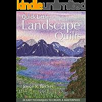 Quick Little Landscape Quilts: 24 Easy Techniques to Create a Masterpiece