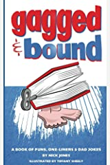 Gagged and Bound: A book of puns, one-liners and dad jokes Kindle Edition