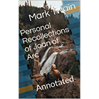 Personal Recollections of Joan of Arc: Annotated (English Edition)