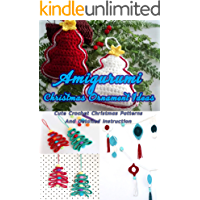 Amigurumi Christmas Ornament Ideas: Cute Crochet Christmas Patterns And Detailed Instruction: Perfect Gift Ideas for…