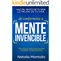 De conformista a Mente Invencible: Haz del resto de tu vida lo mejor de tu vida. Guía Práctica y Simple para Descubrir tus Deseos y Hacerlos Realidad.