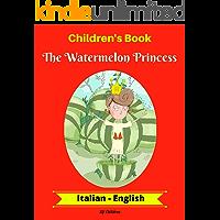 Children's Book: The Watermelon Princess (Italian-English) (Italian-English Bilingual Children's Book Book 1)