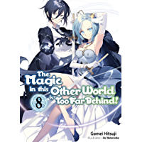 The Magic in this Other World is Too Far Behind! Volume 8 (English Edition)
