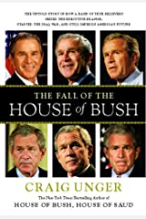 The Fall of the House of Bush: The Untold Story of How a Band of True Believers Seized the Executive Branch, Started the Iraq War, and Still Imperils America's Future Kindle Edition