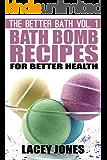Bath Bomb Recipes for Better Health (The Better Bath Book 1) (English Edition)