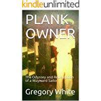 PLANK OWNER: The Odyssey and Redemption of a Wayward Sailor