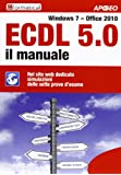 ECDL 5.0. Il manuale. Windows 7 Office 2010. Con aggiornamento online