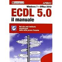 ECDL 5.0. Il manuale. Windows 7 Office 2010. Con aggiornamento online