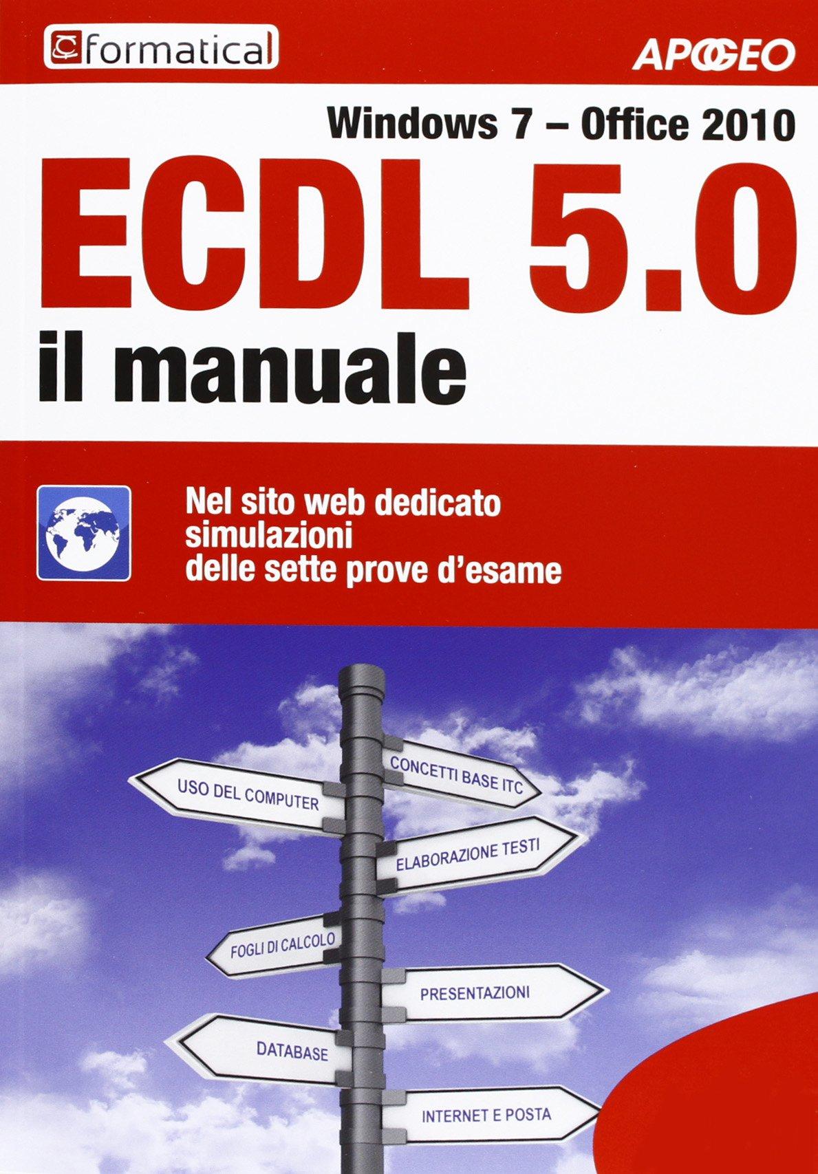 ECDL 5.0. Il manuale. Windows 7 Office 2010. Con aggiornamento online Turtleback – 23 gen 2013 Formatica Apogeo 8850331819 Informatica