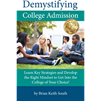 Demystifying College Admission: Learn Key Strategies and Develop the Right Mindset to Get into the College of Your…