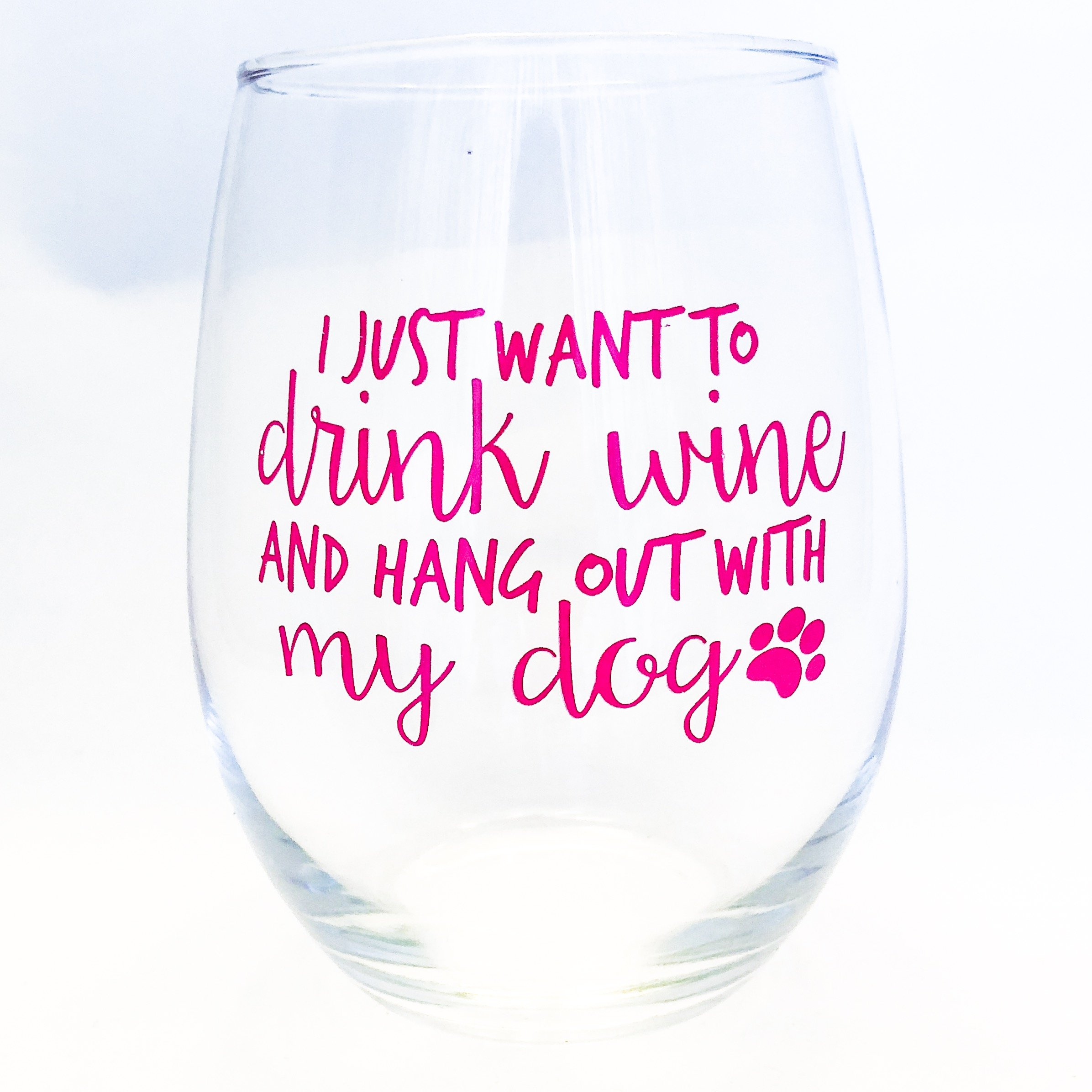 I Just Want to Drink Wine and Hang Out With My Dog 21oz Large Stemless Wine Glass - Funny Wine Glasses for Moms, Sisters, Best Friends