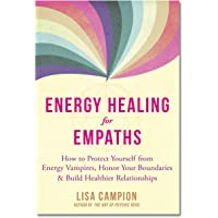 Energy Healing for Empaths: How to Protect Yourself from Energy Vampires, Honor Your Boundaries, and Build Healthier…
