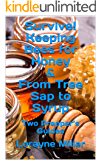 Survive! Keeping Bees for Honey & From Tree Sap to Syrup : Two Prepper's Guides