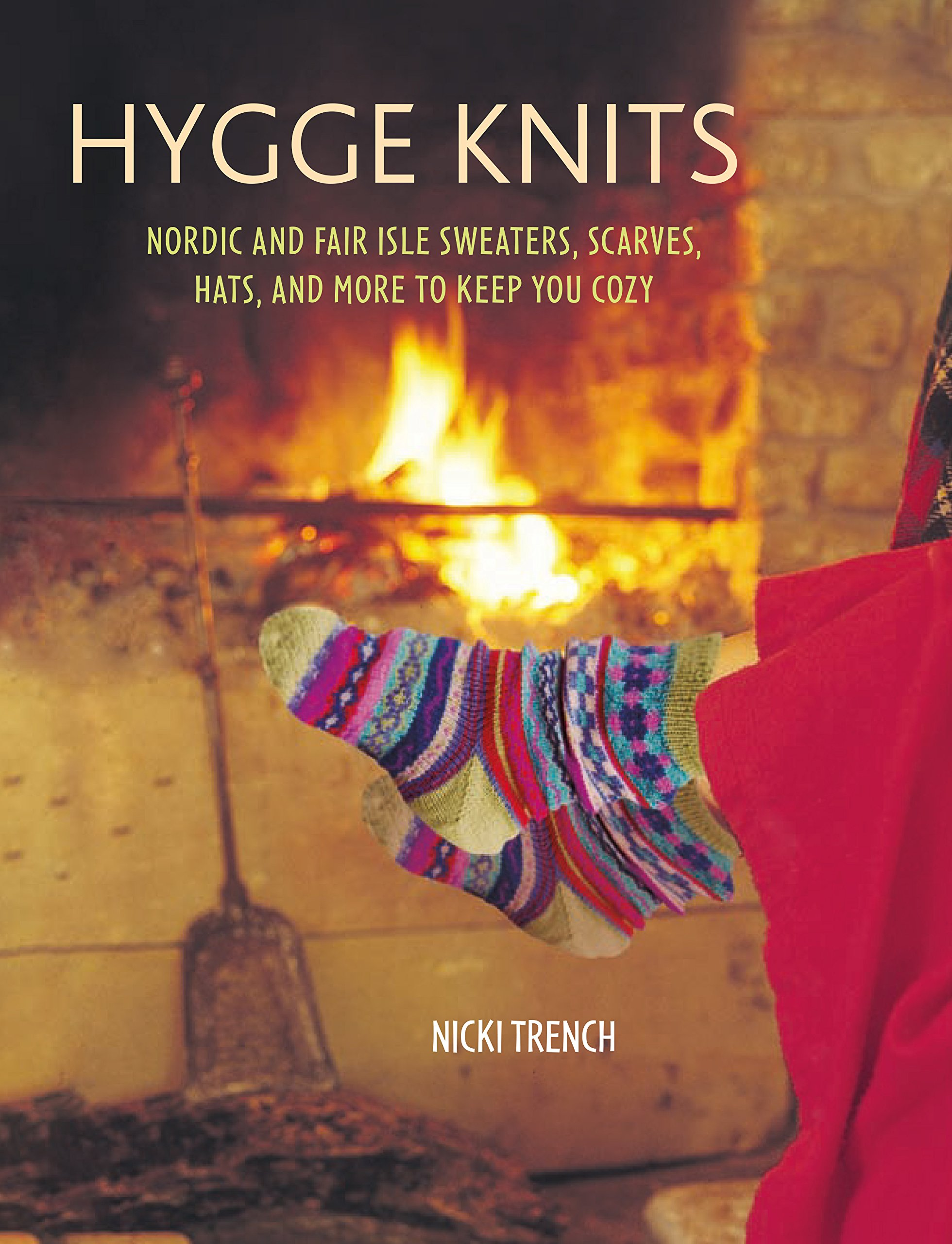 Hygge Knits: Nordic and Fair Isle sweaters, scarves, hats, and more to keep you cozy Paperback – 10 Jan 2017 Nicki Trench CICO Books 1782494782 Handicrafts